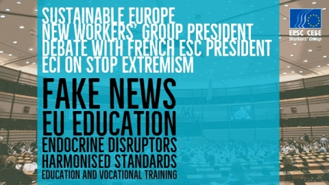 Fake news EU Education Endocrine Disruptors Harmonised Standards Education and vocational Training Sustainable Europe New Workers' Group President Debate with French ESC President ECI on Stop Extremism