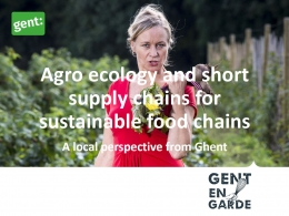 Agro ecology and short supply chains for sustainable food chains - A local perspective from the city of Ghent